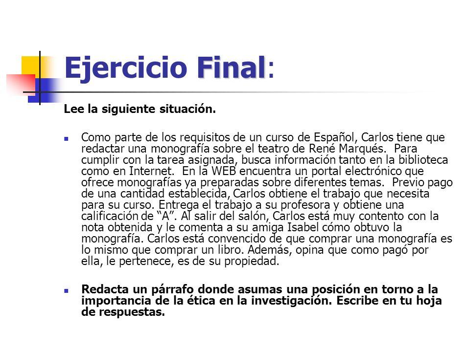 Final Ejercicio Final: Lee la siguiente situación. Como parte de los requisitos de un curso de Español, Carlos tiene que redactar una monografía sobre