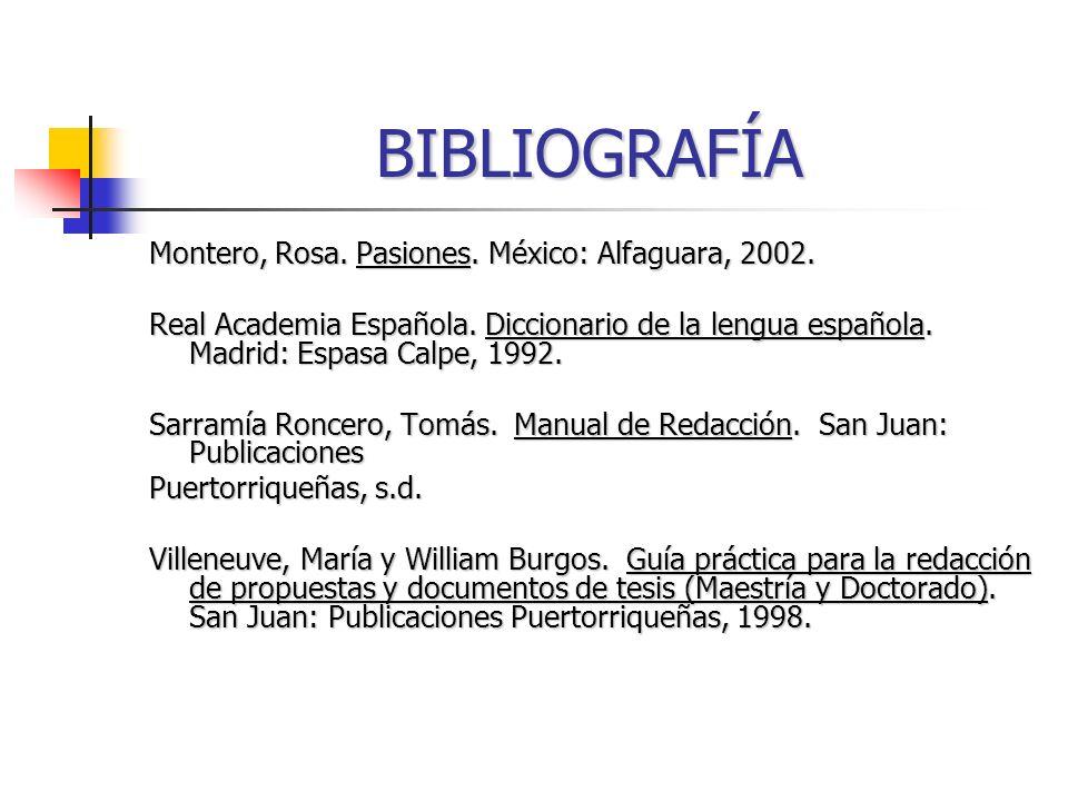 BIBLIOGRAFÍA Montero, Rosa. Pasiones. México: Alfaguara, 2002. Real Academia Española. Diccionario de la lengua española. Madrid: Espasa Calpe, 1992.