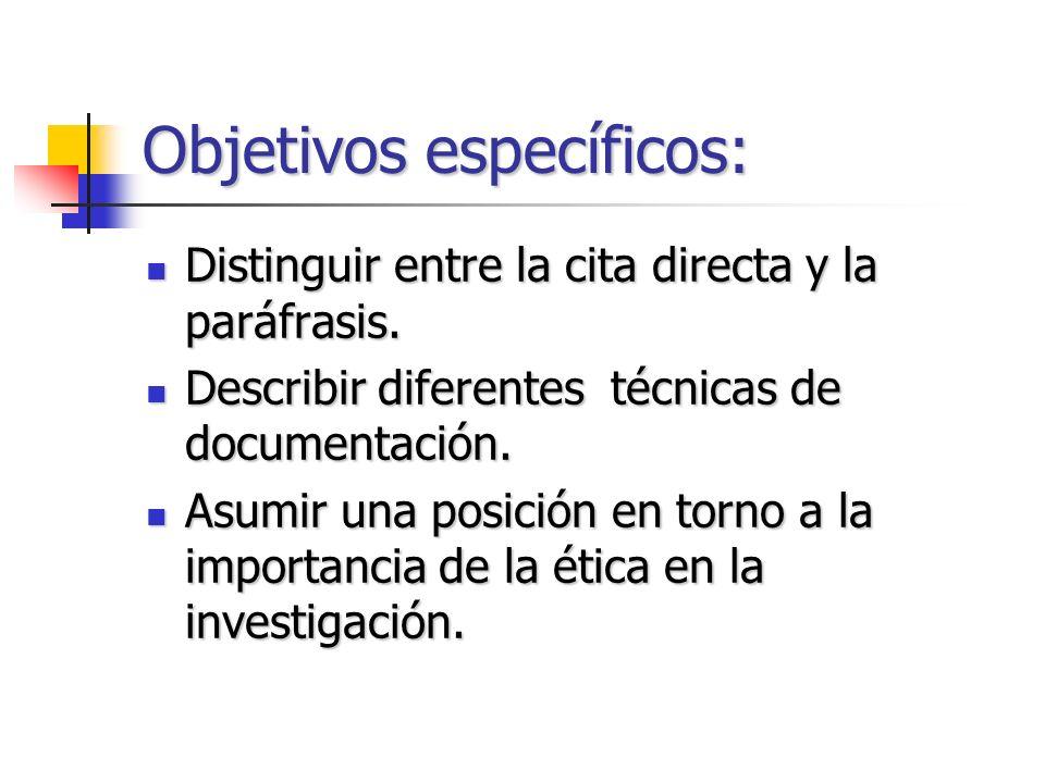 Objetivos específicos: Distinguir entre la cita directa y la paráfrasis. Distinguir entre la cita directa y la paráfrasis. Describir diferentes técnic