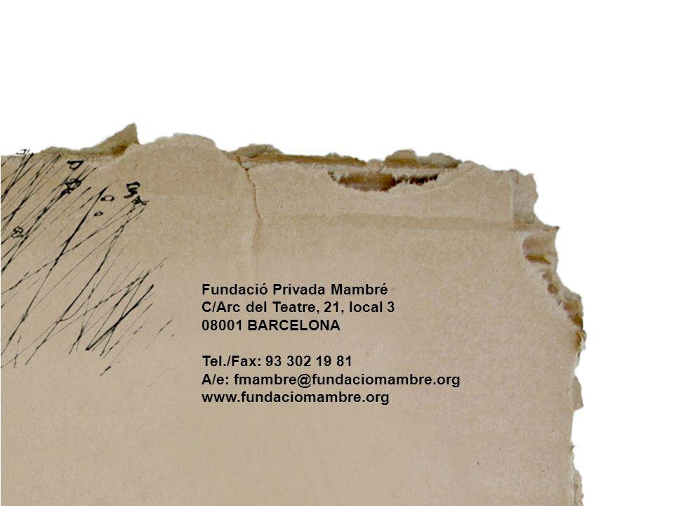 Fundació Privada Mambré C/Arc del Teatre, 21, local 3 08001 BARCELONA Tel./Fax: 93 302 19 81 A/e: fmambre@fundaciomambre.org www.fundaciomambre.org