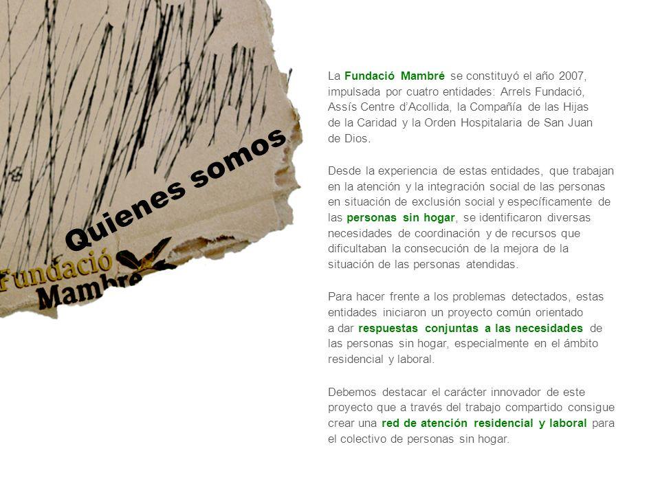 La Fundació Mambré se constituyó el año 2007, impulsada por cuatro entidades: Arrels Fundació, Assís Centre dAcollida, la Compañía de las Hijas de la