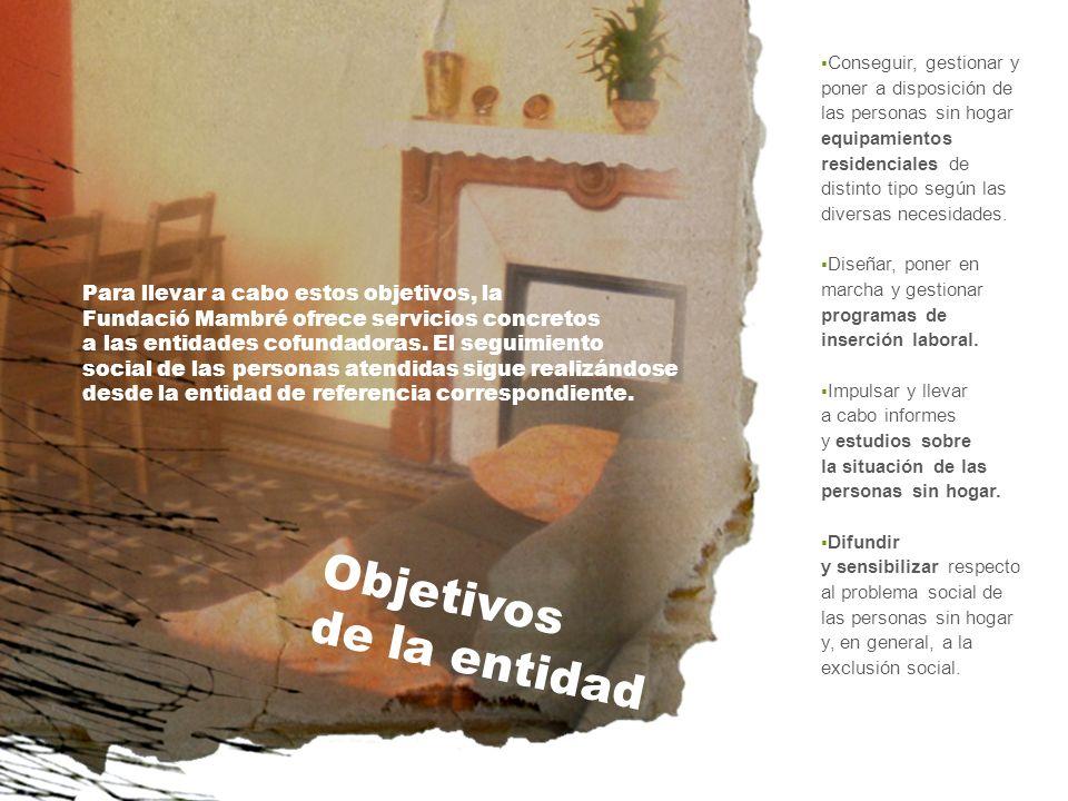 Conseguir, gestionar y poner a disposición de las personas sin hogar equipamientos residenciales de distinto tipo según las diversas necesidades. Dise