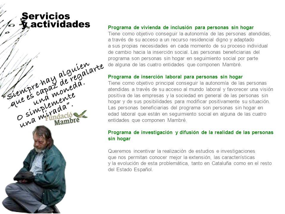 Programa de vivienda de inclusión para personas sin hogar Tiene como objetivo conseguir la autonomía de las personas atendidas, a través de su acceso