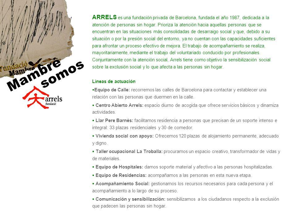 ARRELS es una fundación privada de Barcelona, fundada el año 1987, dedicada a la atención de personas sin hogar. Prioriza la atención hacia aquellas p