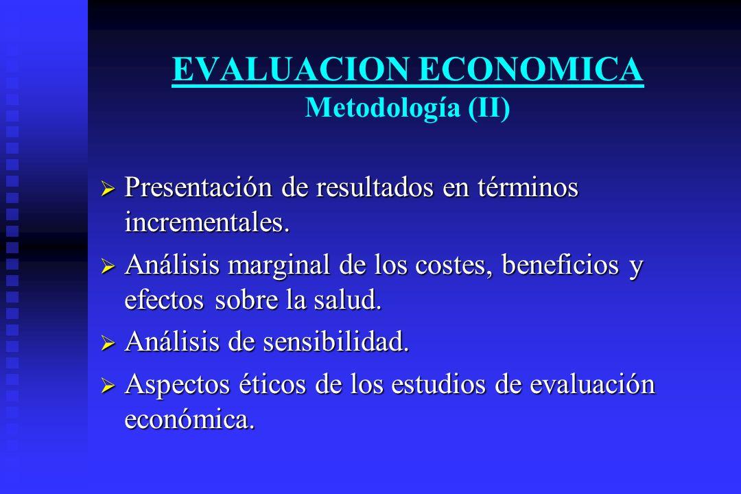 EVALUACION ECONOMICA Metodología (II) Presentación de resultados en términos incrementales. Presentación de resultados en términos incrementales. Anál