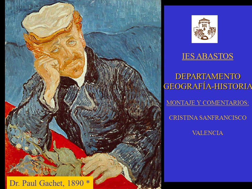 Dr. Paul Gachet, 1890 * IES ABASTOSDEPARTAMENTOGEOGRAFÍA-HISTORIA MONTAJE Y COMENTARIOS: CRISTINA SANFRANCISCO VALENCIA