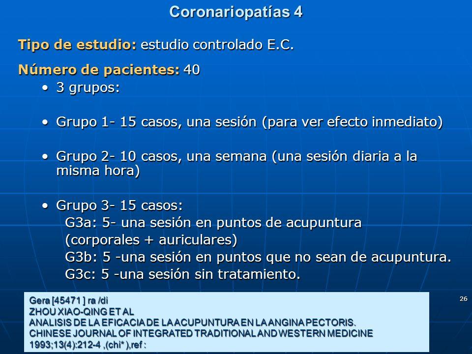 26 Coronariopatías 4 Tipo de estudio: estudio controlado E.C. Número de pacientes: 40 3 grupos:3 grupos: Grupo 1- 15 casos, una sesión (para ver efect