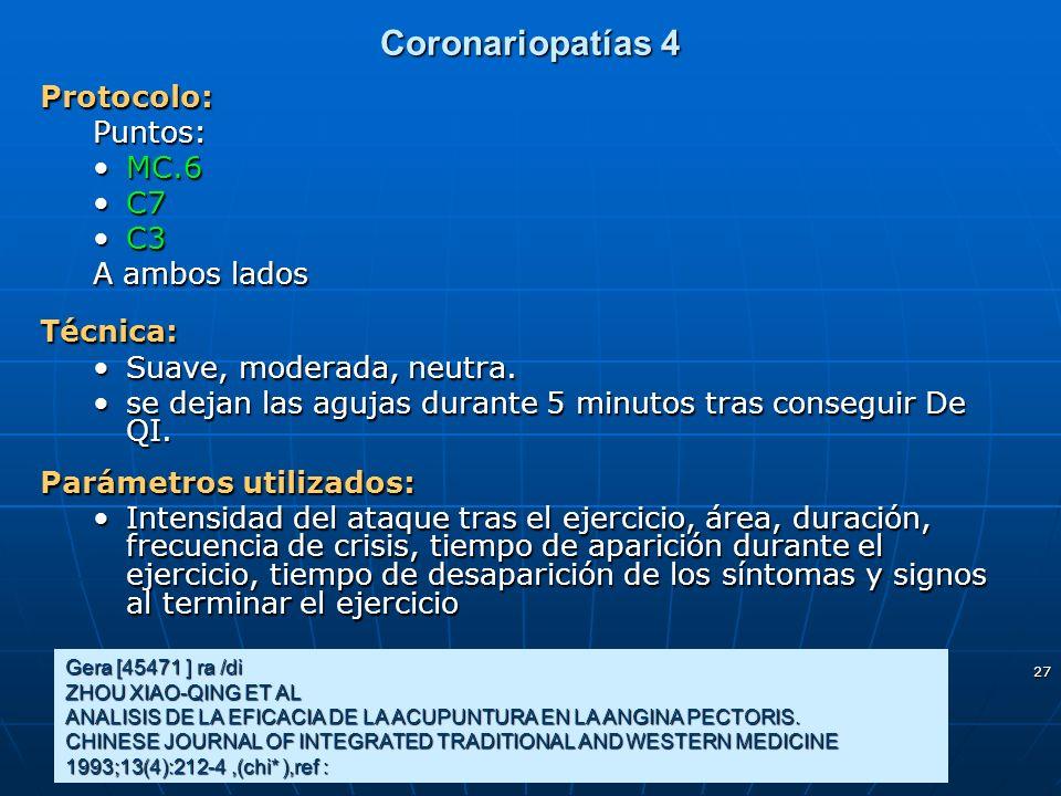 27 Coronariopatías 4 Protocolo:Puntos: MC.6MC.6 C7C7 C3C3 A ambos lados Técnica: Suave, moderada, neutra.Suave, moderada, neutra. se dejan las agujas
