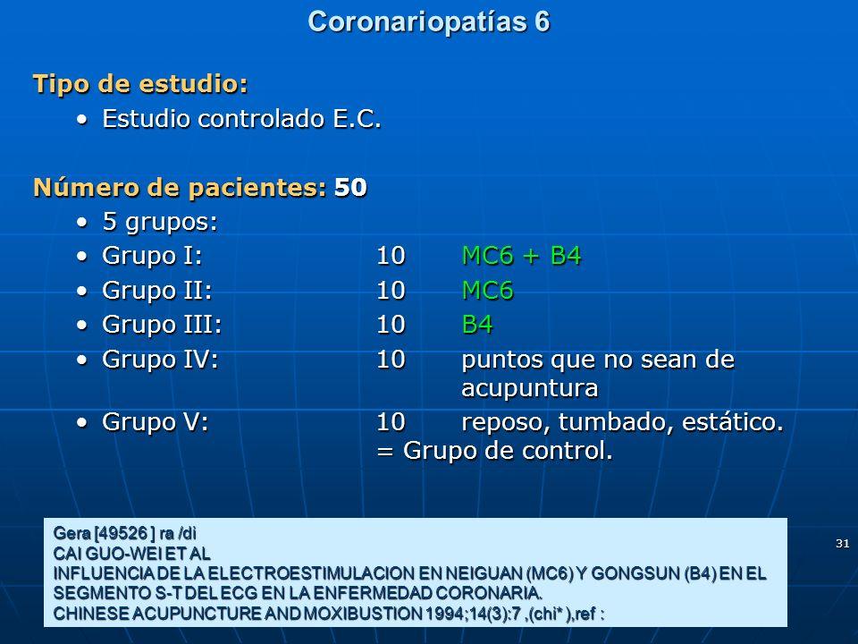 31 Coronariopatías 6 Tipo de estudio: Estudio controlado E.C.Estudio controlado E.C. Número de pacientes: 50 5 grupos:5 grupos: Grupo I:10MC6 + B4Grup