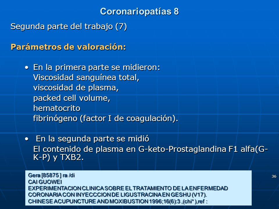 36 Coronariopatías 8 Segunda parte del trabajo (7) Parámetros de valoración: En la primera parte se midieron:En la primera parte se midieron: Viscosid