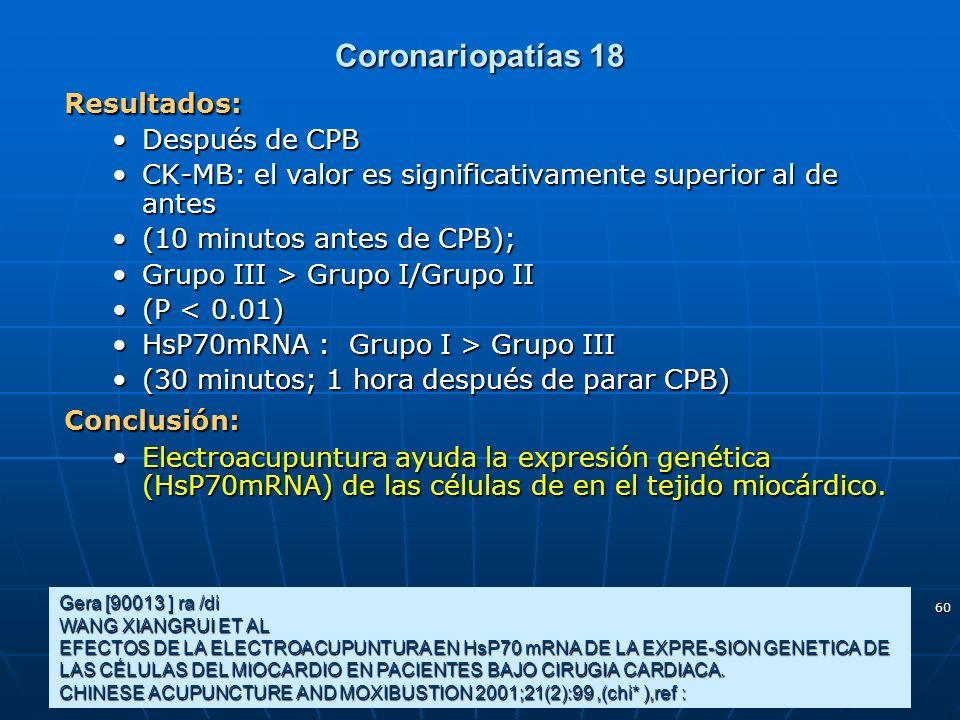 60 Coronariopatías 18 Gera [90013 ] ra /di WANG XIANGRUI ET AL EFECTOS DE LA ELECTROACUPUNTURA EN HsP70 mRNA DE LA EXPRE-SION GENETICA DE LAS CÉLULAS