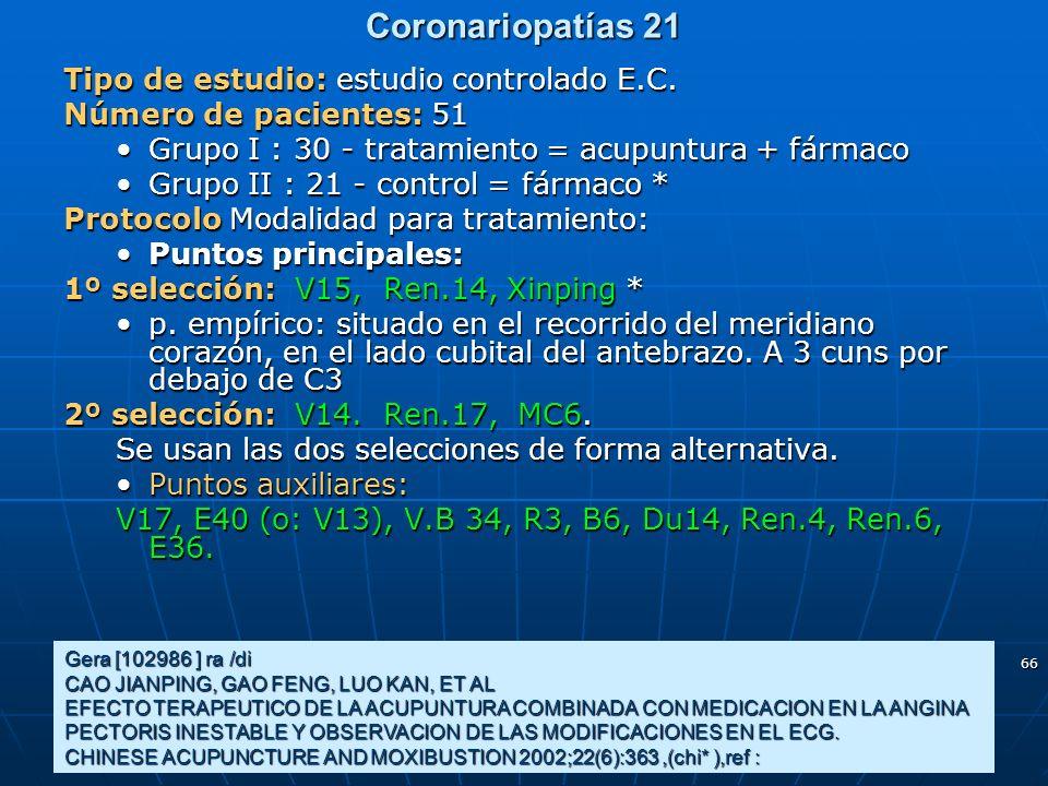 66 Coronariopatías 21 Gera [102986 ] ra /di CAO JIANPING, GAO FENG, LUO KAN, ET AL EFECTO TERAPEUTICO DE LA ACUPUNTURA COMBINADA CON MEDICACION EN LA