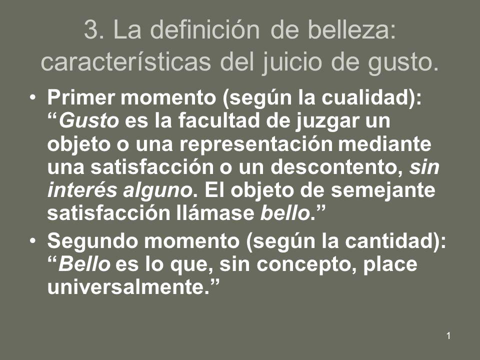 1 3. La definición de belleza: características del juicio de gusto. Primer momento (según la cualidad):Gusto es la facultad de juzgar un objeto o una