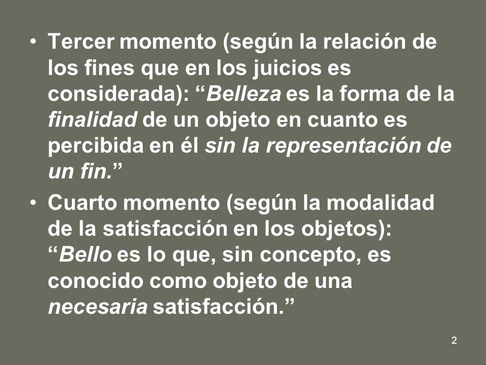 3 Primer momento: según la cualidad Gusto es la facultad de juzgar un objeto o una representación mediante una satisfacción o un descontento, sin interés alguno.