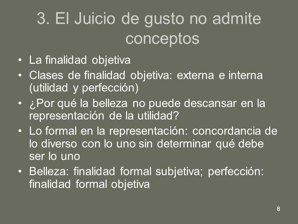 8 3. El Juicio de gusto no admite conceptos La finalidad objetiva Clases de finalidad objetiva: externa e interna (utilidad y perfección) ¿Por qué la