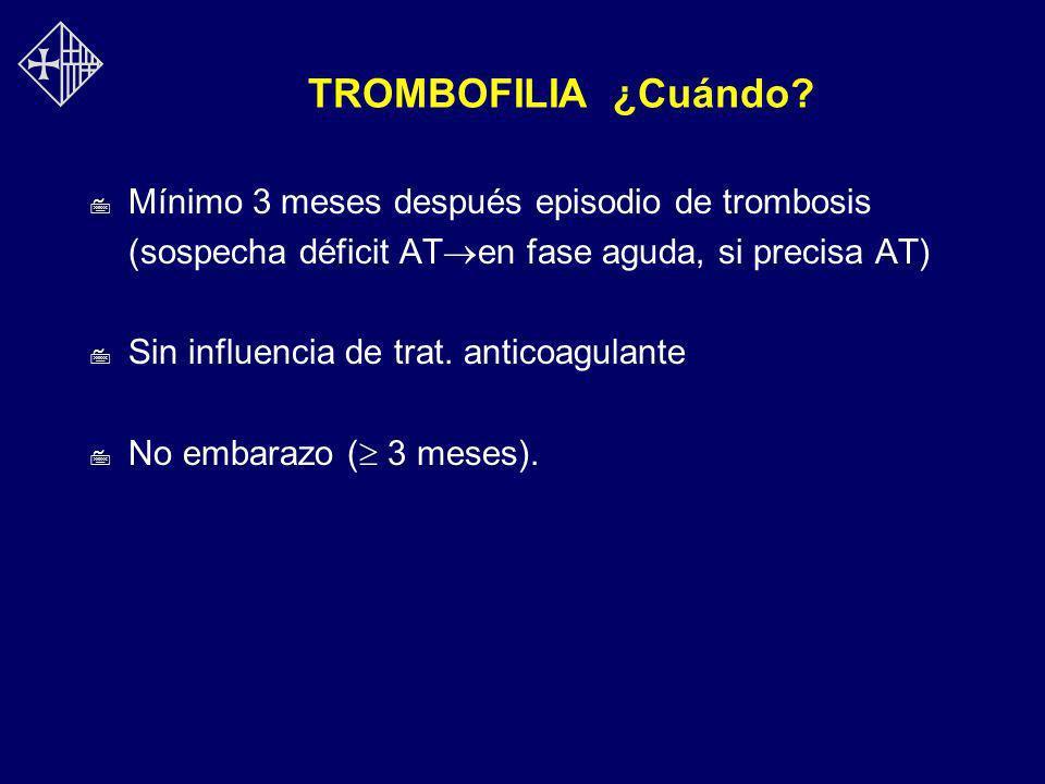 TROMBOFILIA ¿Cuándo? 7 Mínimo 3 meses después episodio de trombosis (sospecha déficit AT en fase aguda, si precisa AT) 7 Sin influencia de trat. antic
