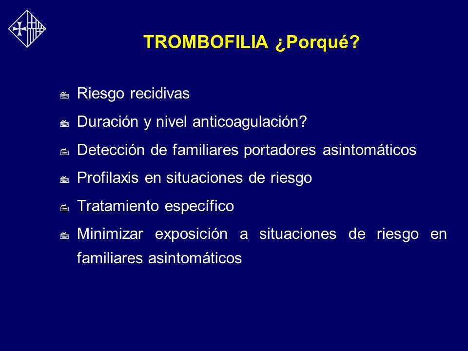 TROMBOFILIA ¿Porqué? 7 Riesgo recidivas 7 Duración y nivel anticoagulación? 7 Detección de familiares portadores asintomáticos 7 Profilaxis en situaci