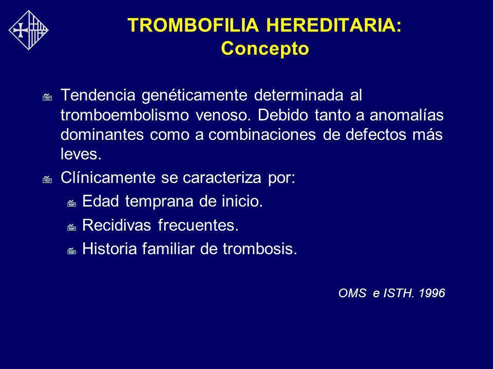 TROMBOFILIA HEREDITARIA: Concepto 7 Tendencia genéticamente determinada al tromboembolismo venoso. Debido tanto a anomalías dominantes como a combinac