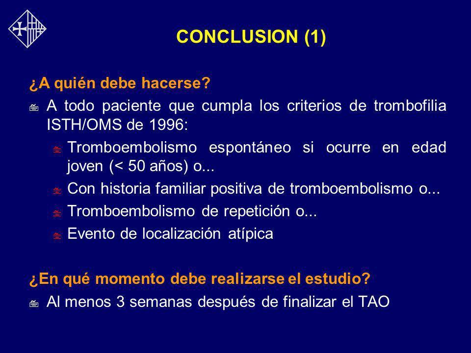 CONCLUSION (1) ¿A quién debe hacerse? 7 A todo paciente que cumpla los criterios de trombofilia ISTH/OMS de 1996: 7 Tromboembolismo espontáneo si ocur