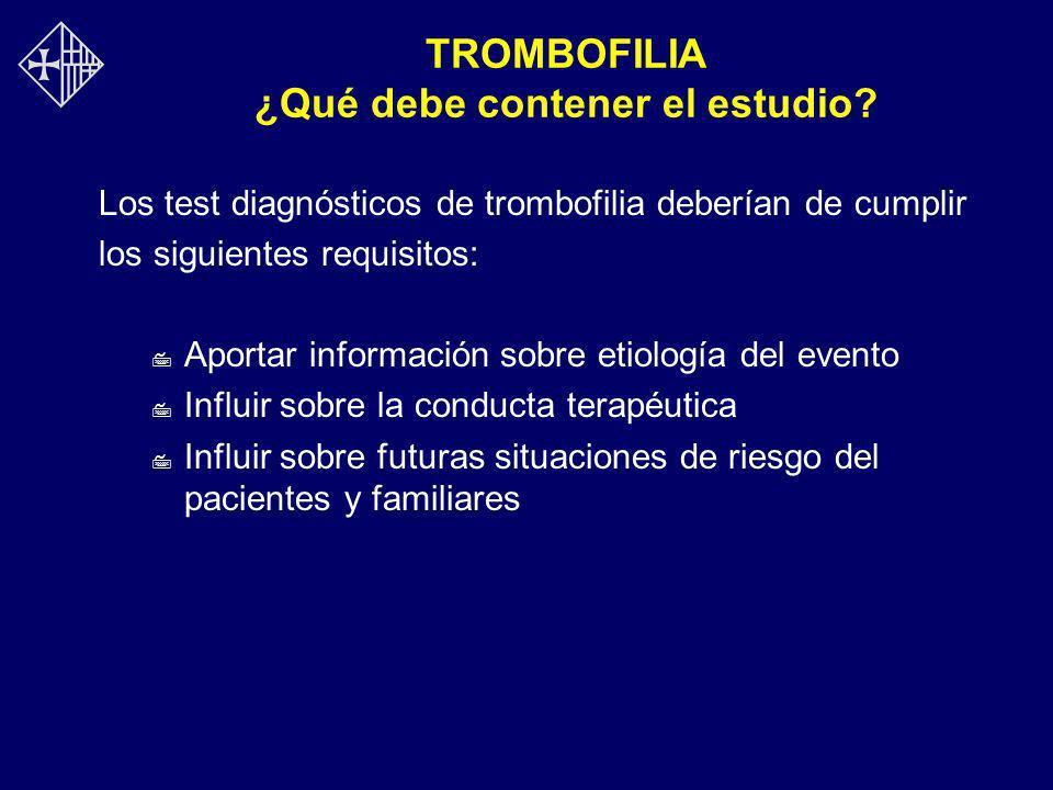 TROMBOFILIA ¿Qué debe contener el estudio? Los test diagnósticos de trombofilia deberían de cumplir los siguientes requisitos: 7 Aportar información s