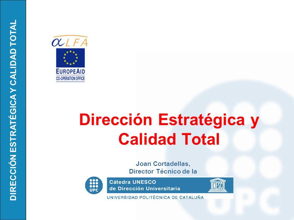 DIRECCIÓN ESTRATÉGICA Y CALIDAD TOTAL Dirección Estratégica y Calidad Total Joan Cortadellas, Director Técnico de la
