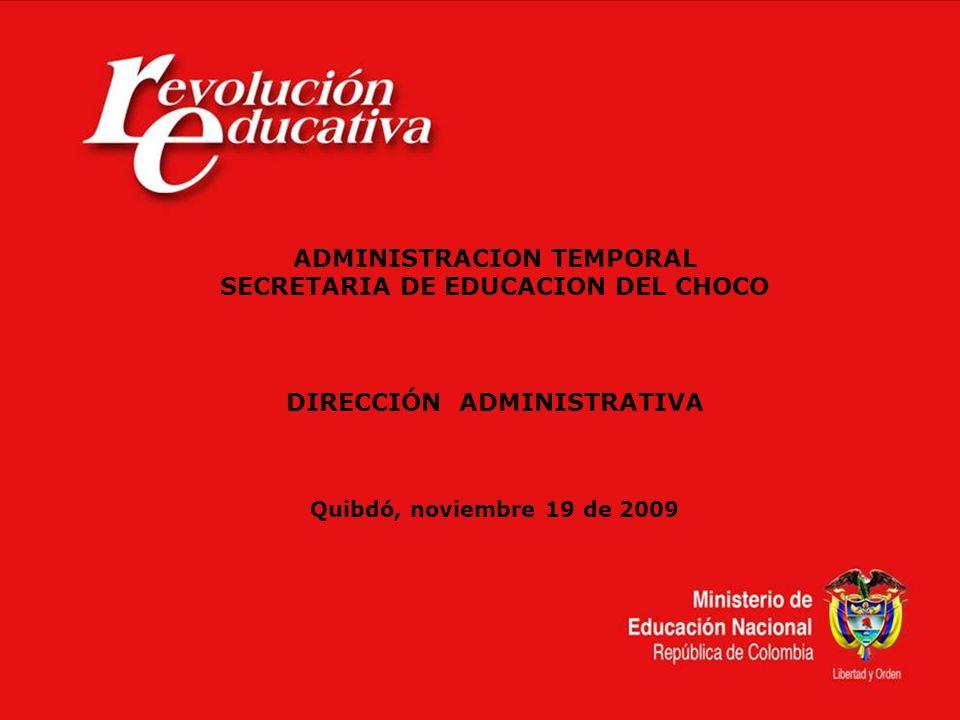 ADMINISTRACION TEMPORAL SECRETARIA DE EDUCACION DEL CHOCO DIRECCIÓN ADMINISTRATIVA Quibdó, noviembre 19 de 2009