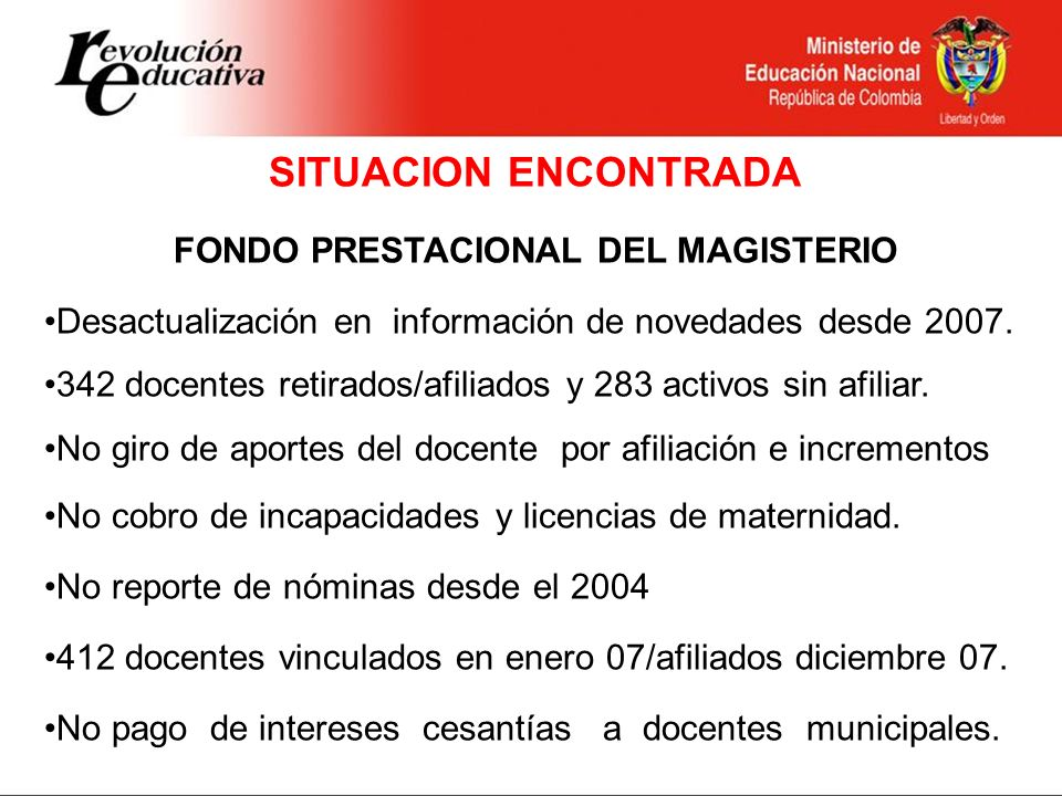 SITUACION ENCONTRADA FONDO PRESTACIONAL DEL MAGISTERIO Desactualización en información de novedades desde 2007. 342 docentes retirados/afiliados y 283