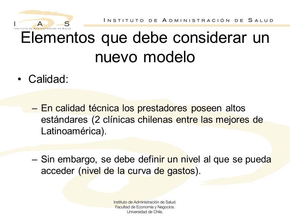 Elementos que debe considerar un nuevo modelo Calidad: –En calidad técnica los prestadores poseen altos estándares (2 clínicas chilenas entre las mejo