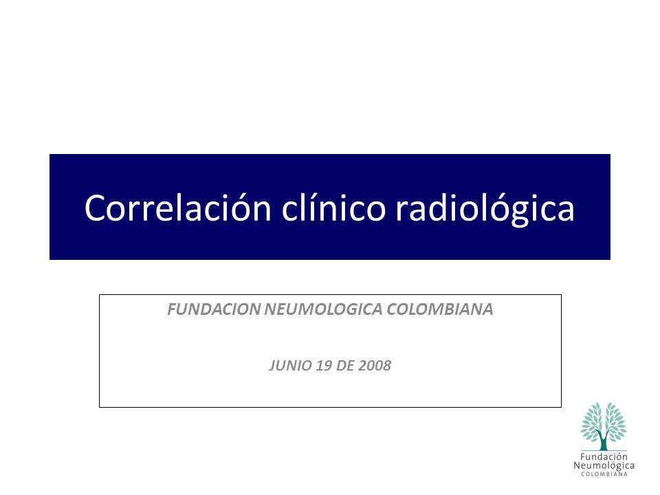 Correlación clínico radiológica FUNDACION NEUMOLOGICA COLOMBIANA JUNIO 19 DE 2008