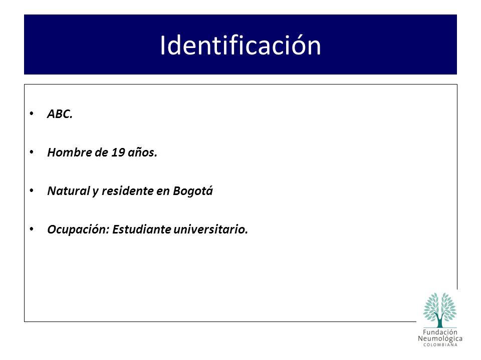 Identificación ABC. Hombre de 19 años. Natural y residente en Bogotá Ocupación: Estudiante universitario.