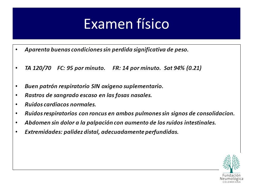Examen físico Aparenta buenas condiciones sin perdida significativa de peso. TA 120/70 FC: 95 por minuto. FR: 14 por minuto. Sat 94% (0.21) Buen patró