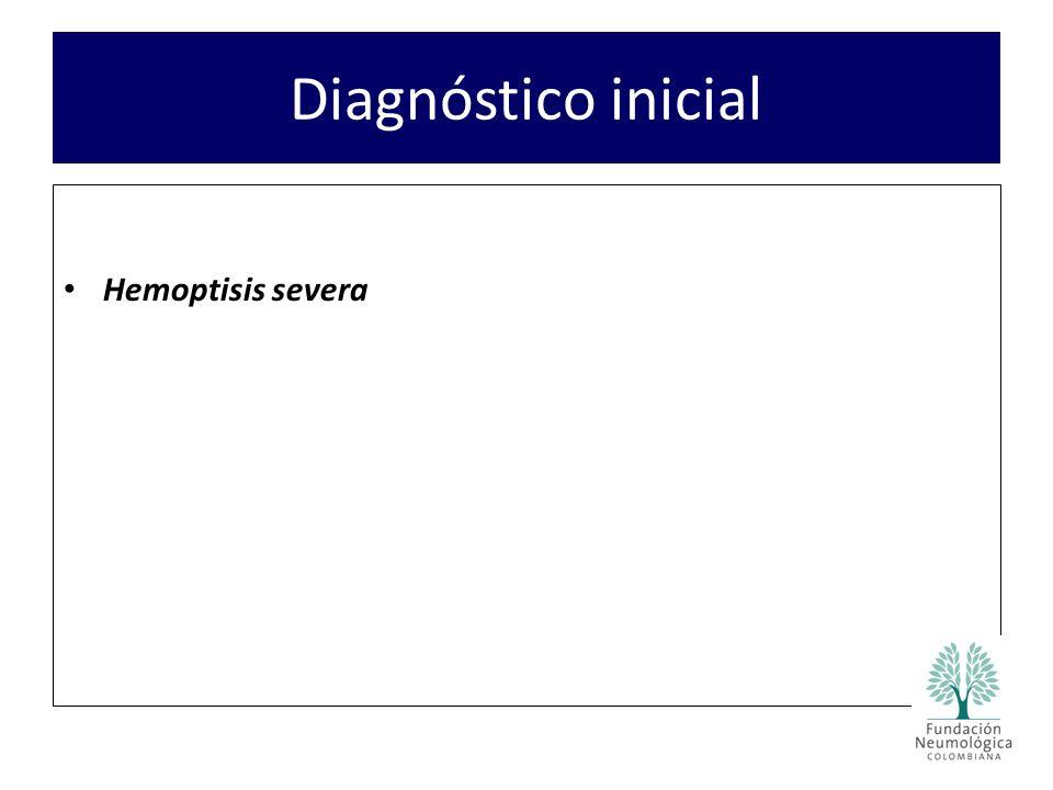 Diagnóstico inicial Hemoptisis severa