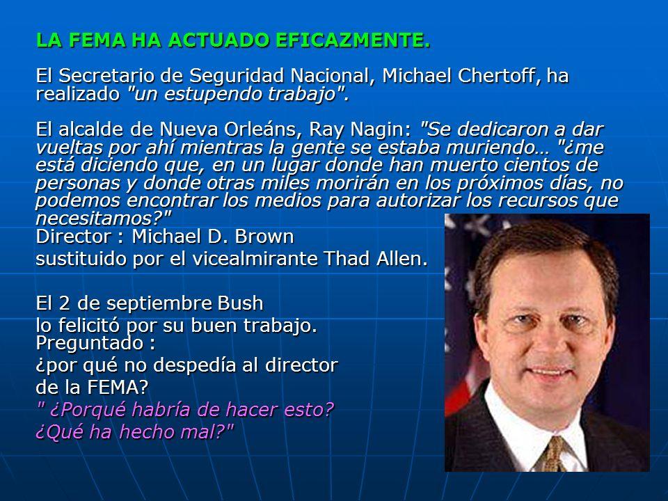 LA FEMA HA ACTUADO EFICAZMENTE. El Secretario de Seguridad Nacional, Michael Chertoff, ha realizado