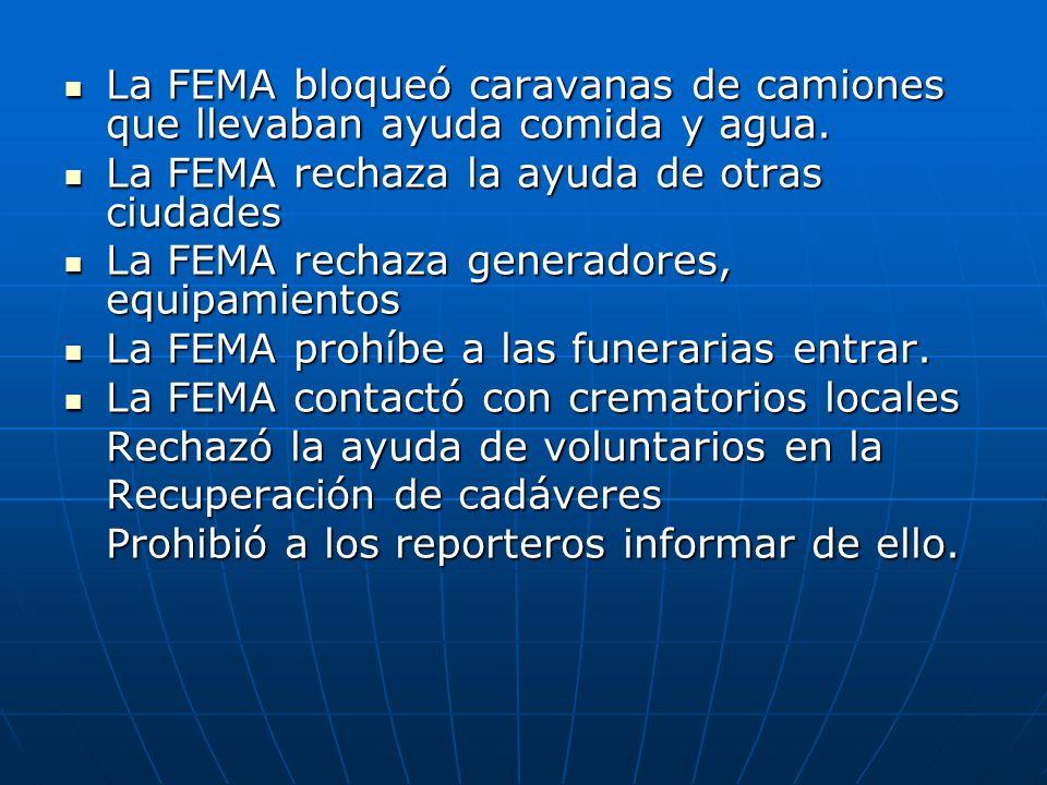 La FEMA bloqueó caravanas de camiones que llevaban ayuda comida y agua. La FEMA bloqueó caravanas de camiones que llevaban ayuda comida y agua. La FEM