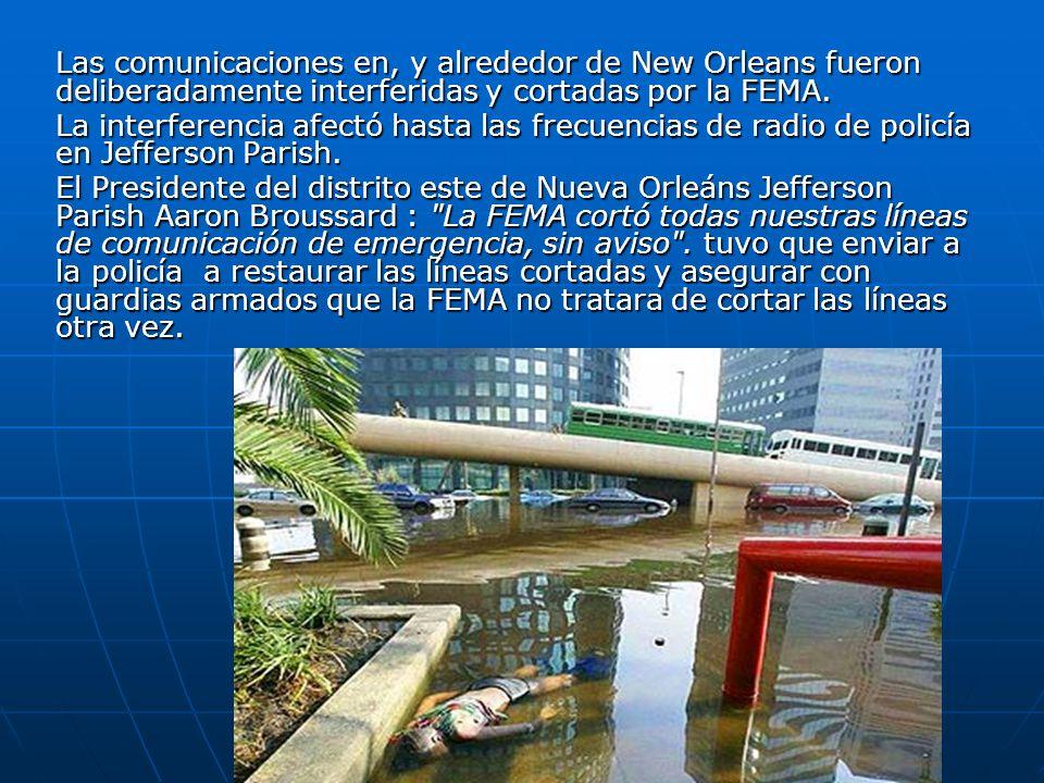 Las comunicaciones en, y alrededor de New Orleans fueron deliberadamente interferidas y cortadas por la FEMA. La interferencia afectó hasta las frecue