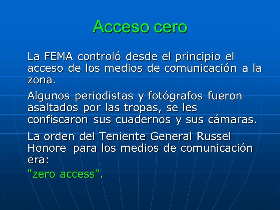 Acceso cero La FEMA controló desde el principio el acceso de los medios de comunicación a la zona. Algunos periodistas y fotógrafos fueron asaltados p