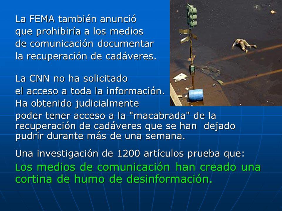 La FEMA también anunció que prohibiría a los medios de comunicación documentar la recuperación de cadáveres. La CNN no ha solicitado el acceso a toda