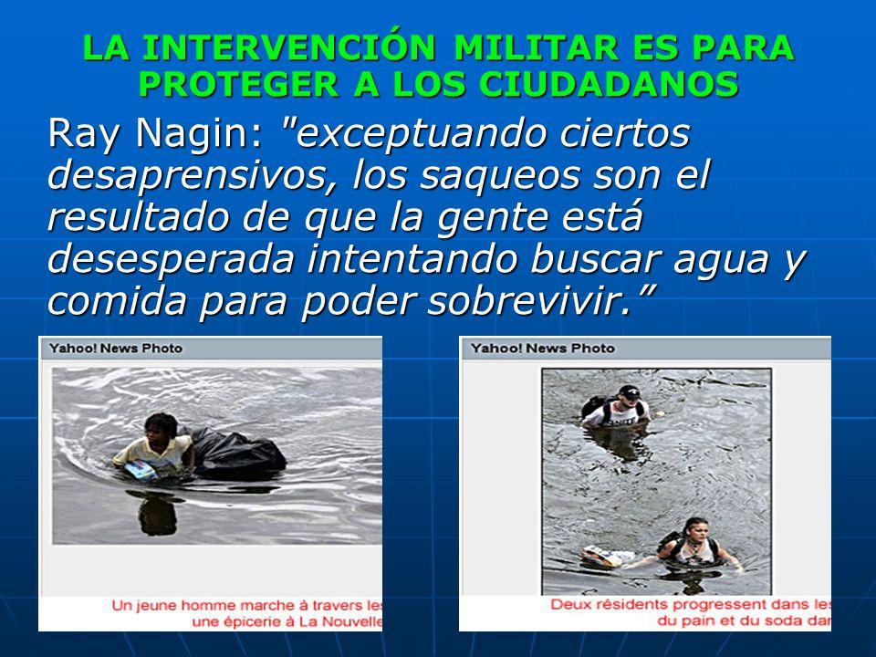 LA INTERVENCIÓN MILITAR ES PARA PROTEGER A LOS CIUDADANOS Ray Nagin: