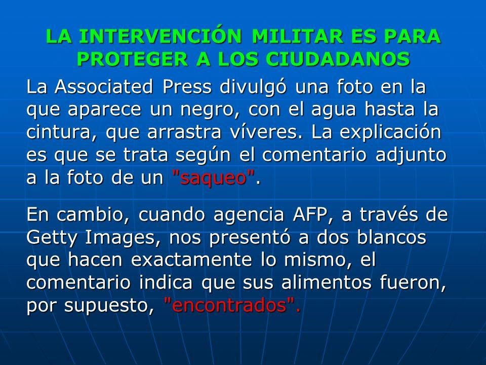 LA INTERVENCIÓN MILITAR ES PARA PROTEGER A LOS CIUDADANOS La Associated Press divulgó una foto en la que aparece un negro, con el agua hasta la cintur