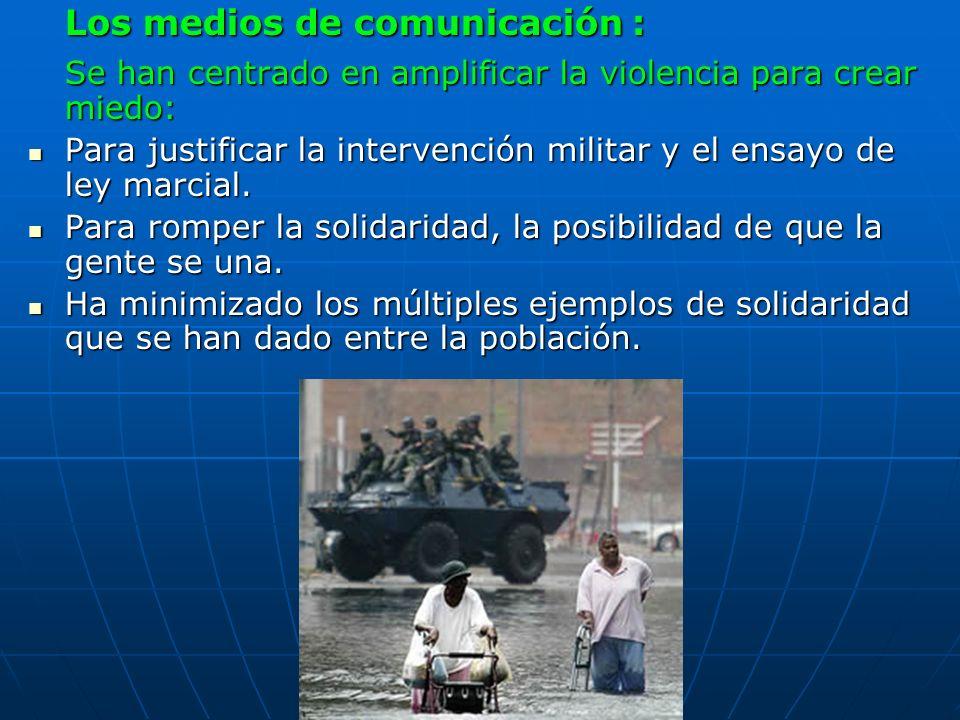 Los medios de comunicación : Se han centrado en amplificar la violencia para crear miedo: Para justificar la intervención militar y el ensayo de ley m