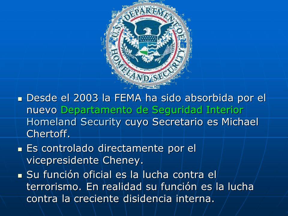 Desde el 2003 la FEMA ha sido absorbida por el nuevo Departamento de Seguridad Interior Homeland Security cuyo Secretario es Michael Chertoff. Desde e
