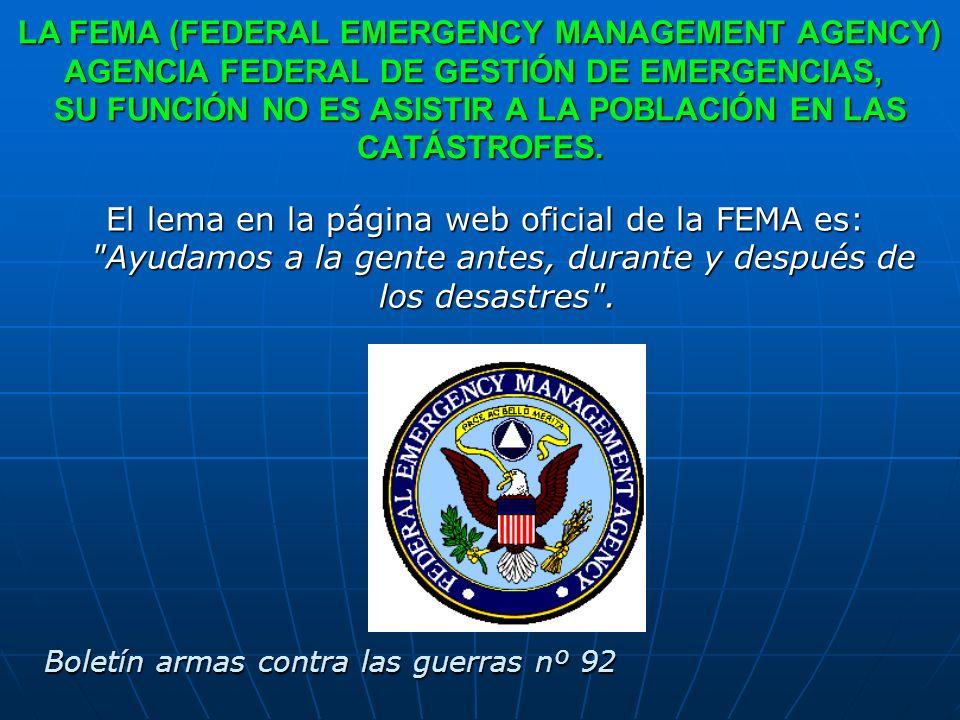LA FEMA (FEDERAL EMERGENCY MANAGEMENT AGENCY) AGENCIA FEDERAL DE GESTIÓN DE EMERGENCIAS, SU FUNCIÓN NO ES ASISTIR A LA POBLACIÓN EN LAS CATÁSTROFES. E
