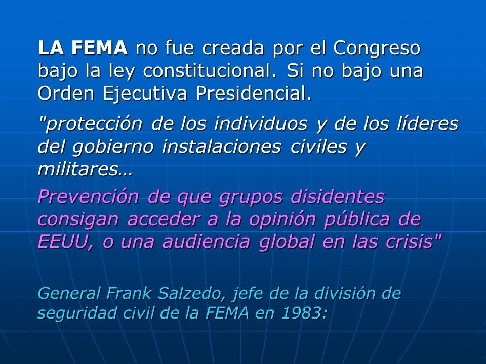 LA FEMA no fue creada por el Congreso bajo la ley constitucional. Si no bajo una Orden Ejecutiva Presidencial.