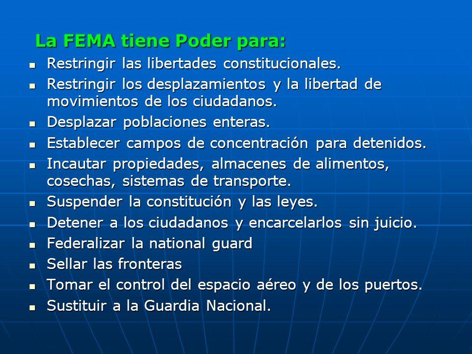 La FEMA tiene Poder para: La FEMA tiene Poder para: Restringir las libertades constitucionales. Restringir las libertades constitucionales. Restringir