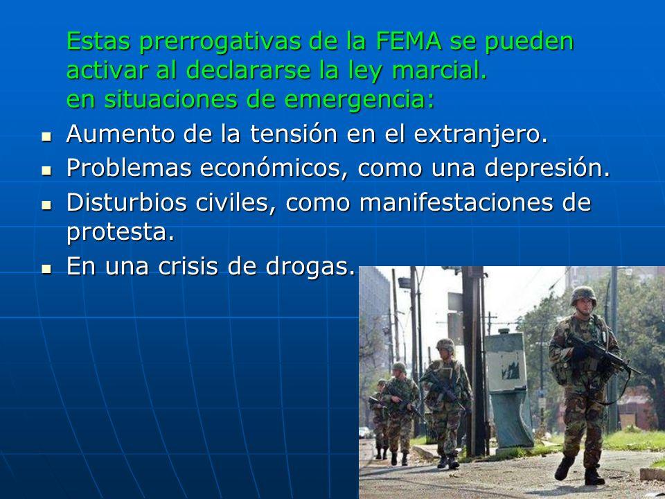 Estas prerrogativas de la FEMA se pueden activar al declararse la ley marcial. en situaciones de emergencia: Aumento de la tensión en el extranjero. A