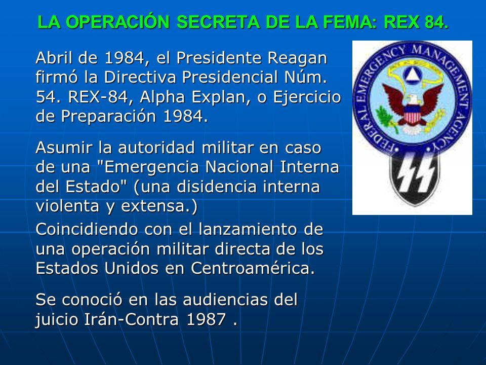 LA OPERACIÓN SECRETA DE LA FEMA: REX 84. Abril de 1984, el Presidente Reagan firmó la Directiva Presidencial Núm. 54. REX-84, Alpha Explan, o Ejercici
