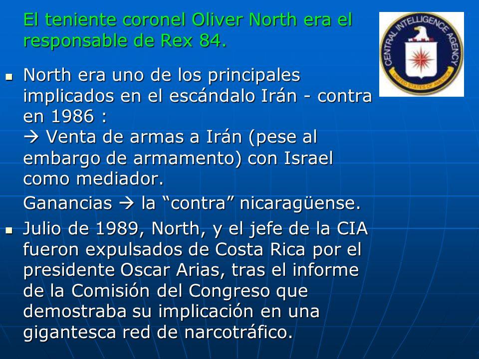 El teniente coronel Oliver North era el responsable de Rex 84. North era uno de los principales implicados en el escándalo Irán - contra en 1986 : Ven