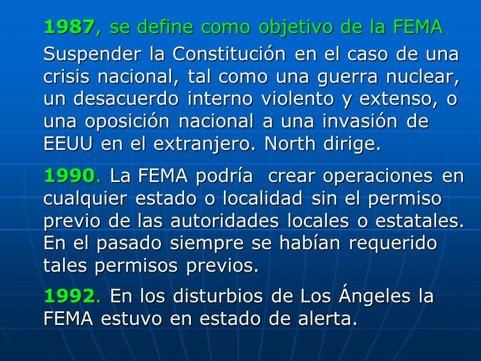 1987, se define como objetivo de la FEMA Suspender la Constitución en el caso de una crisis nacional, tal como una guerra nuclear, un desacuerdo inter
