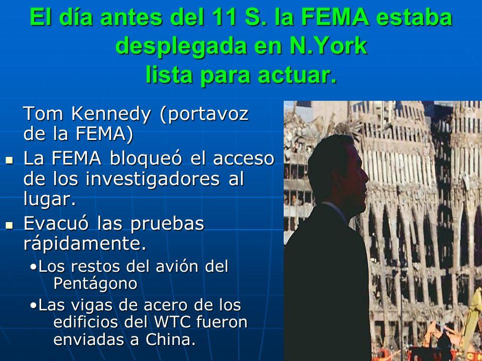 El día antes del 11 S. la FEMA estaba desplegada en N.York lista para actuar. Tom Kennedy (portavoz de la FEMA) La FEMA bloqueó el acceso de los inves
