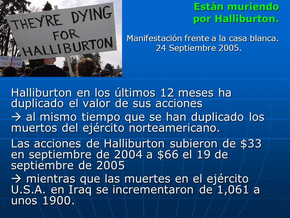 Están muriendo Están muriendo por Halliburton. Manifestación frente a la casa blanca. 24 Septiembre 2005. Halliburton en los últimos 12 meses ha dupli